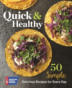 "cover of the ACS cookbook, ""Quick and Healthy: 50 Simple Delicious Recipes for Every Day"""